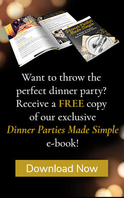 Want to throw the perfect dinner party? Click to receive a Free copy of our Dinner Parties Made Simple e-book! Download Now